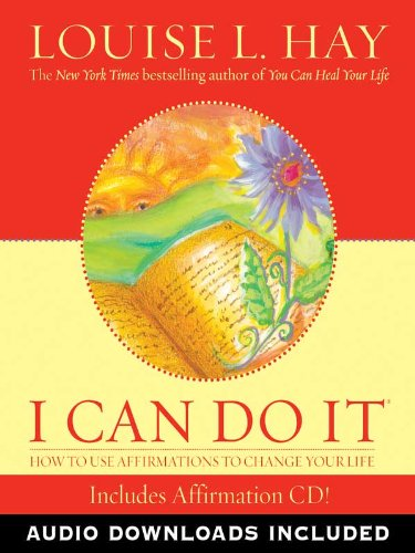 I Can Do It Affirmations: How to Use Affirmations to Change Your Life by [Hay, Louise L.]