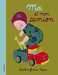 Moi et mon camion par Caroline Fontaine-Riquier