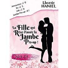 La fille qui rêve d'avoir la jambe pin-up !: La meilleure Chick-lit de l année !: Chick-lit / Comédie Romantique