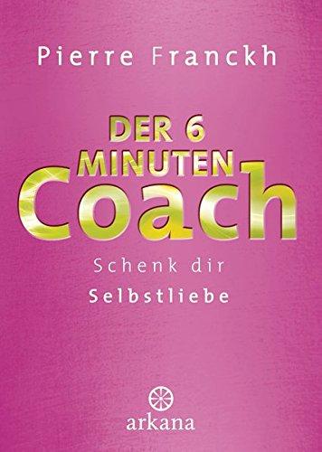 Der 6-Minuten-Coach: Schenk dir Selbstliebe