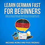 Learn German Fast for Beginners: Master Your German Vocabulary with 1,000 of the Most Commonly Used Words, Verbs and Phrases in Everyday Conversation. Level 1 Language Lessons to Listen in Your Car.