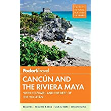 Fodor's Cancun & the Riviera Maya: with Cozumel & the Best of the Yucatan (Full-color Travel Guide, Band 4)