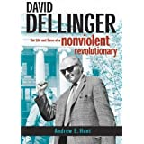 David Dellinger: The Life and Times of a Nonviolent Revolutionary by Andrew E. Hunt (2006-05-01)