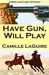 Have Gun, Will Play: A Mick and Casey Mystery by Camille LaGuire (2011-07-24)