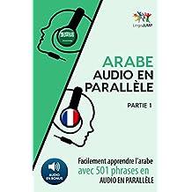 Arabe audio en parallèle - Facilement apprendre l'arabe avec 501 phrases en audio en parallèle - Partie 1 (French Edition)