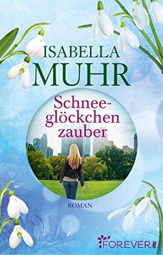Schneeglöckchenzauber: Roman (Blumenzauber-Reihe 1) (Für Romantik-reihe-bücher Kindle)
