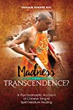 Madness or Transcendence?: A Psychoanalytic Account of Chinese Tang-ki Spirit Medium Healing