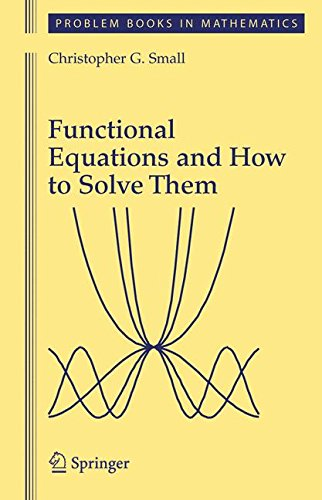 Functional Equations and How to Solve Them (Problem Books in Mathematics) por Christopher G. Small