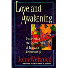 Love and Awakening: Discovering the Sacred Path of Intimate Relationship by John Welwood (1997-01-10)
