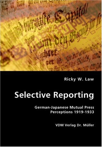 Selective Reporting: German-Japanese Mutual Press Perceptions 1919-1933