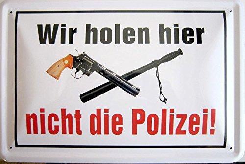 Blechschild 20x30cm - Wir holen hier nicht die Polizei Hinweisschild Schild