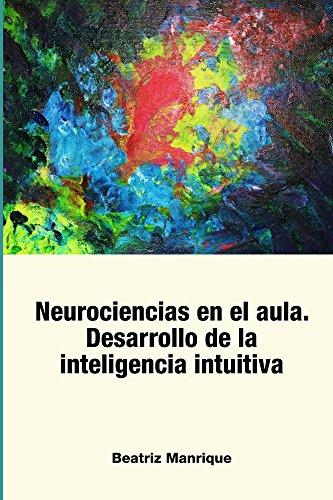 Neurociencias en el aula. Desarrollo de la inteligencia intuitiva por Beatriz Manrique