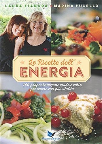 Le ricette dell'energia. 140 proposte vegane crude e cotte per vivere con più vitalità