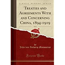 Treaties and Agreements With and Concerning China, 1894-1919, Vol. 2 (Classic Reprint)