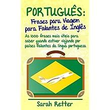 PORTUGUÊS: FRASES para VIAGEM para FALANTES de INGLÊS : As 1000 frases mais úteis para saber quando estiver viajando por países falantes da língua portuguesa. (Portuguese Edition)