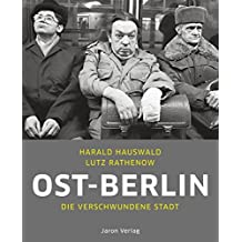 Ost-Berlin: Die verschwundene Stadt
