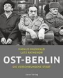 Ost-Berlin: Die verschwundene Stadt - Harald Hauswald, Lutz Rathenow