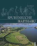 Spurensuche Haithabu: Archäologische Spurensuche in der frühmittelalterlichen Ansiedlung Haithabu. Dokumentation und Chronik 1963-2013 - Kurt Schietzel