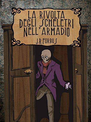 La Rivolta degli Scheletri nell'Armadio (Narrativa contemporanea) (Italian Edition)