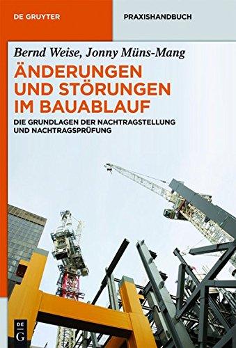 Änderungen und Störungen im Bauablauf: Die Grundlagen der Nachtragstellung und Nachtragsprüfung (De Gruyter Praxishandbuch)