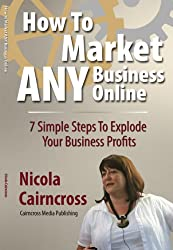 How To Market ANY Business Online: 7 Simple Steps to Explode Your Business Profits