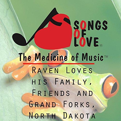 Raven Loves His Family, Friends and Grand Forks, North Dakota -