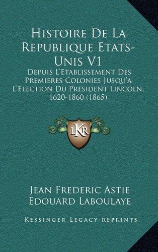 histoire-de-la-republique-etats-unis-v1-depuis-letablissement-des-premieres-colonies-jusqua-lelectio