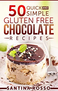 50 Quick and Simple Gluten FREE Chocolate Recipes: Look inside... (Unforgettable Meals) (English Edition) von [Rosso, Santina]