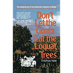 Don't Let the Goats Eat the Loquat Trees: The Adventures of an American Surgeon in Nepal
