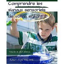 Comprendre les signaux sensoriels de votre enfant (French Edition)