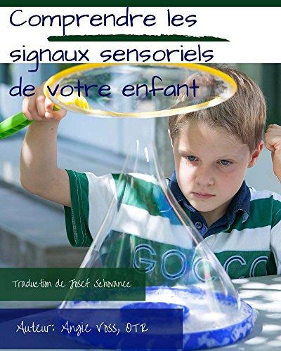 Comprendre les signaux sensoriels de votre enfant par Angie Voss OTR