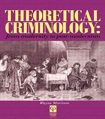 [(Theoretical Criminology From Modernity to Post-modernism)] [By (author) Wayne Morrison] published on (April, 1995)