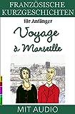 Französische Geschichten für Anfänger, Voyage à Marseille: Mit Wörterverzeichnis (Französische Lektürereihe für Anfänger t. 3) (French Edition)