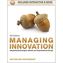 Managing Innovation: Integrating Technological, Market and Organizational Change, 5th Edition