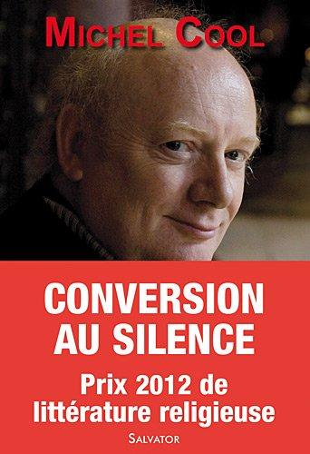 Conversion au silence : Itinéraire spirituel d'un journaliste par Michel Cool