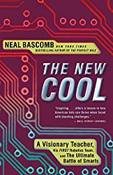 The New Cool: A Visionary Teacher, His First Robotics Team, and the Ultimate Battle of Smarts