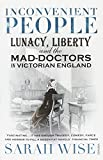 Inconvenient People: Lunacy, Liberty and the Mad-Doctors in Victorian England