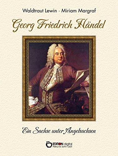 Georg Friedrich Händel: Ein Sachse unter Angelsachsen. Biografie