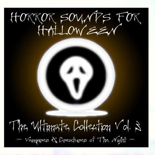 Horror Sounds For Halloween - The Ultimate Collection Volume 3 (Vampires & Creatures of The Night)