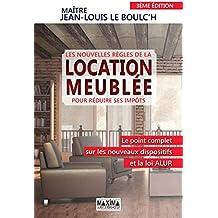 Les nouvelles règles de la location meublée: le point complet sur les nouveaux dispositifs et la Loi ALUR