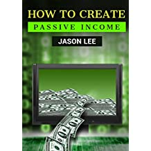 How to Create Passive Income: Great Ideas to Escape the 9-5 and Make Money on The Side! (English Edition)