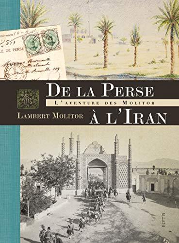 De la Perse à l'Iran : L'aventure des Molitor