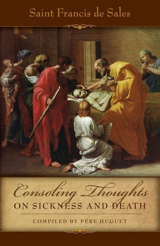 by Sales, St. Francis de, Huget, Pere Consoling Thoughts of St. Francis de Sales On Sickness and Death (2013) Paperback