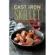 Cast Iron Skillet Recipes: Going Back to Basics (English Edition)
