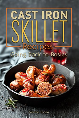 Cast Iron Skillet Recipes: Going Back to Basics (English Edition) (Deep Dutch Oven)