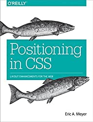 Positioning in CSS: Layout Enhancements for the Web by Eric A. Meyer (2016-04-28)