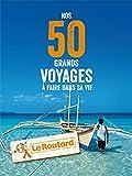 Nos 50 grands voyages à faire dans sa vie - Format Kindle - 9782017044437 - 15,99 €