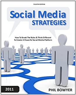 Social Media Strategies - How To Break The Rules & Think Different To Create A Powerful Social Media Platform by [Bowyer, Phil]