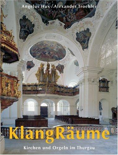 KlangRäume: Kirchen und Orgeln im Thurgau