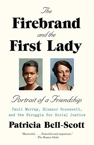 The Firebrand and the First Lady: Portrait of a Friendship: Pauli Murray, Eleanor Roosevelt, and the Struggle for Social Justice (English Edition)